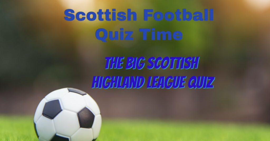 Scottish Football Quiz: The Highland League