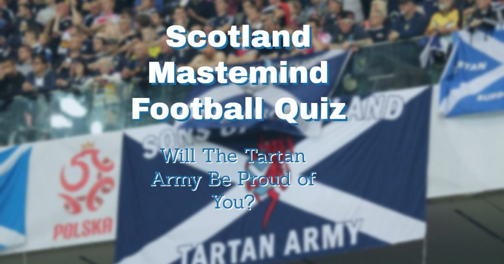 Try Our Scotland National Team Mastermind Quiz