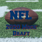 2020 NFL Mock Draft Who We Think Will Go Where.