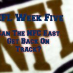 Week Five - Can The NFC East Get Some Wins Finally?