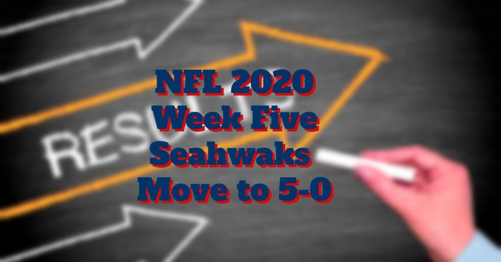 NFL 2020 Week Five Results Seahawks Go 5-0 – Just!