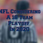 NFL Considering Moving to a 16 Team Playoff With Altered Seeding