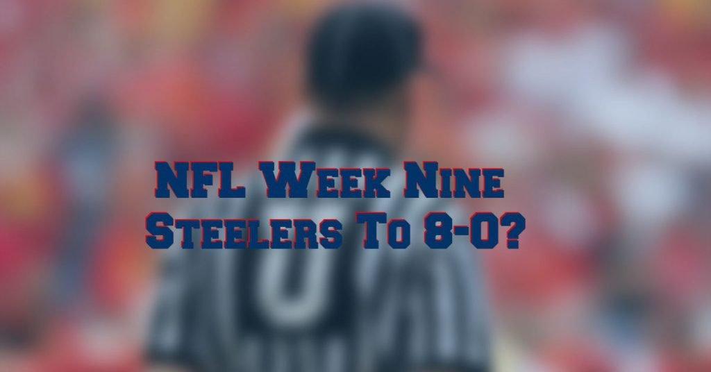 Week Nine Steelers Looking To Remain Undefeated