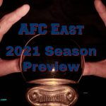 AFC East 2021 Season Preview Patriots To Bounce Back?